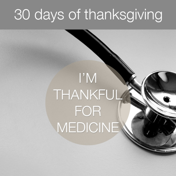 30daysthanks16 30 Days of Thanksgiving   Day 16: Medicine