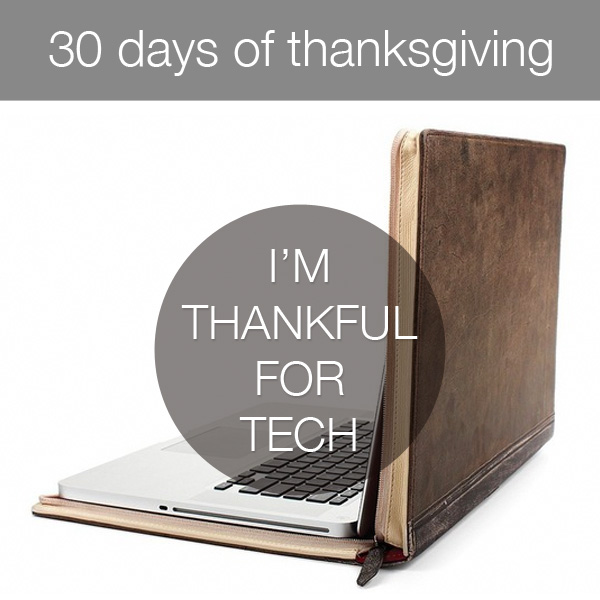 30daysthanks21 30 Days of Thanksgiving   Day 21: Tech