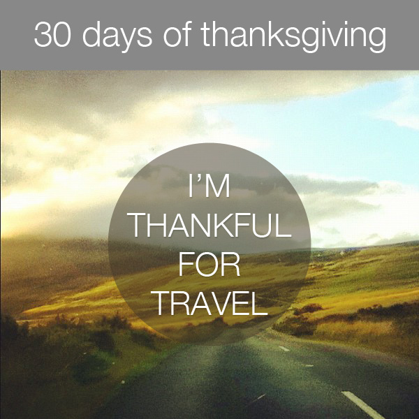 30daysthanks9 30 Days of Thanksgiving   Day 9: Travel